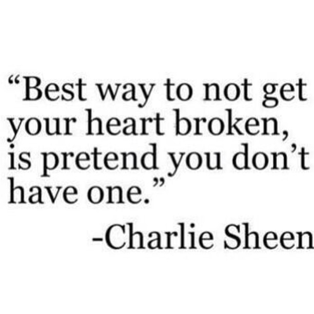 Pretend quote Best way to not get your heart broken, is pretend you don't have one.