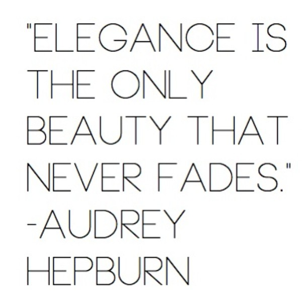 Elegance quote Elegance is the only beauty that never fades.