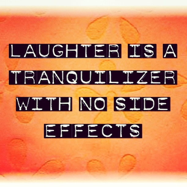 Effect quote Laughter is a tranquilizer with not side effects