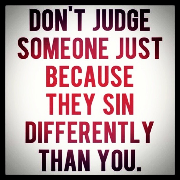Judge quote Don't judge someone just because they sin differently than you