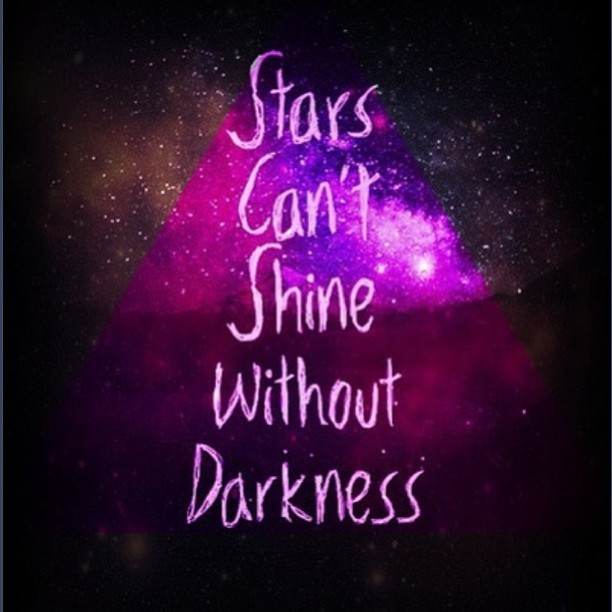 Opposite quote Stars can't shine without darkness.