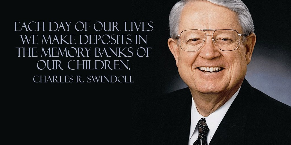 Charles R. Swindoll quote Each day of our lives we make deposits in the memory banks of our children.