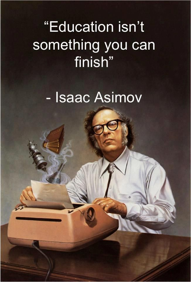 Isaac Asimov quote Education isn't something you can finish.