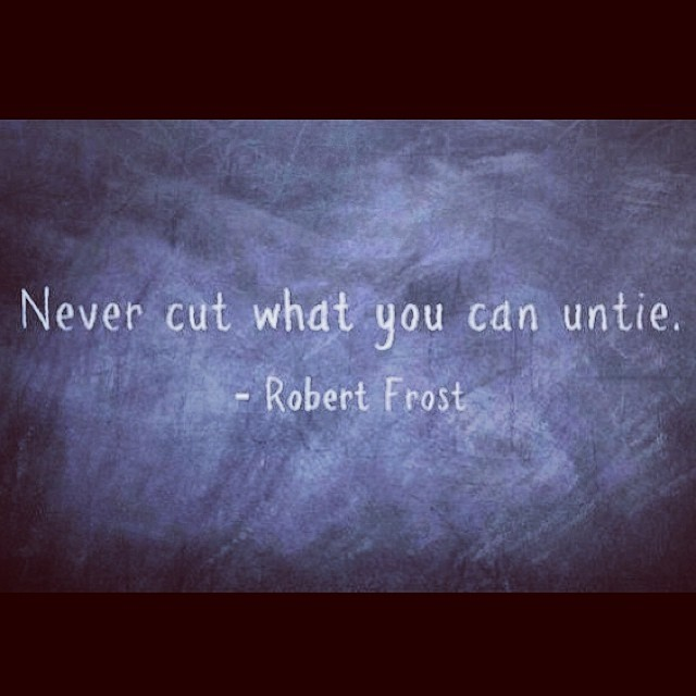 Cutting edge quote Never cut what you can untie