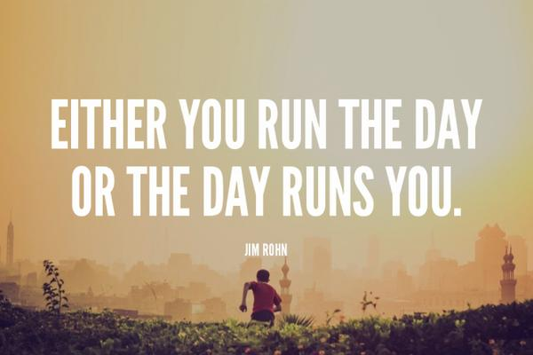 Inspirational running quote Either you run the day, or the day runs you.