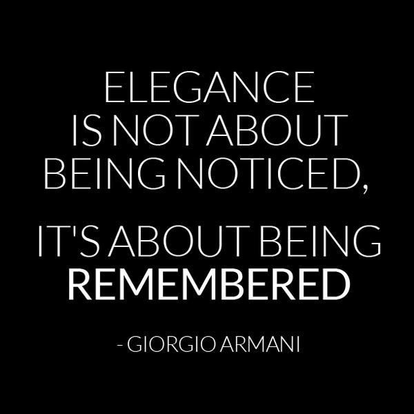 Elegance quote Elegance is not about being noticed, its about being remembered