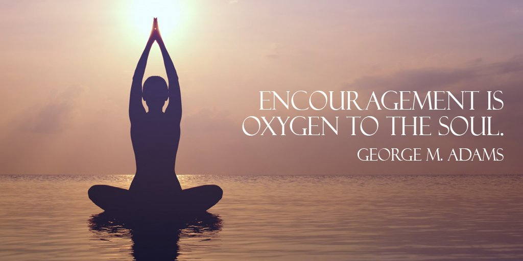 Encouragement quote Encouragement is oxygen to the soul.