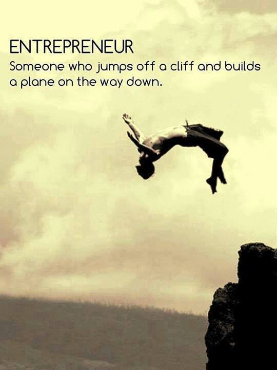Jump quote Entrepreneur = someone who jumps off a cliff and builds a plane on the way down.