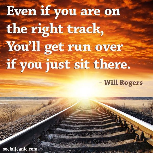 Physical activity quote Even if you are on the right track, you'll get run over if you just sit there.