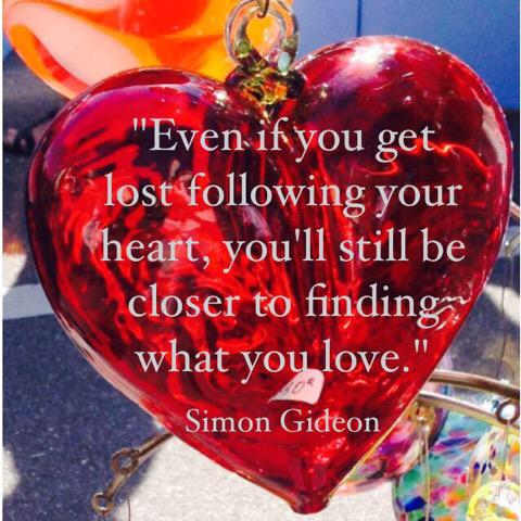 Follow your heart quote Even if you get lost following your heart, you'll still be closer to finding wha
