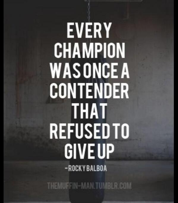 Refusing quote Every champion was once a contender that refused to give up.