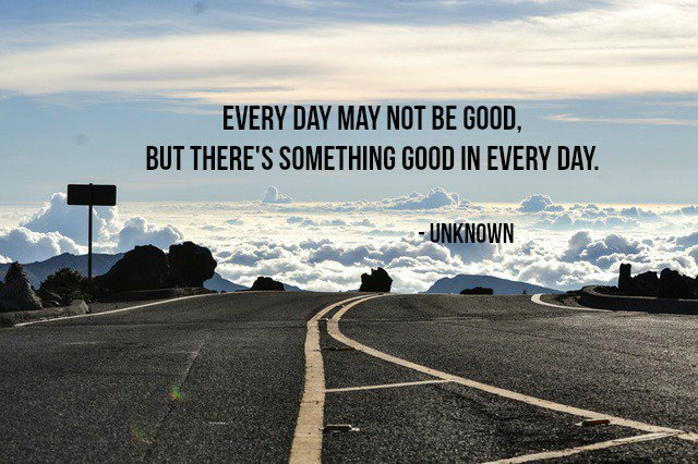 Day to day life quote Every day may not be good, but there's something good in every day.