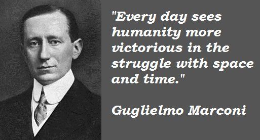 Every day sees humanity more victorious in the struggle with space and time. - Guglielmo Marconi
