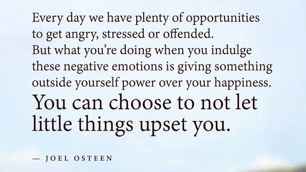 Little things quote Every day we have plenty of opportunities to get angry, stressed or offended. Bu