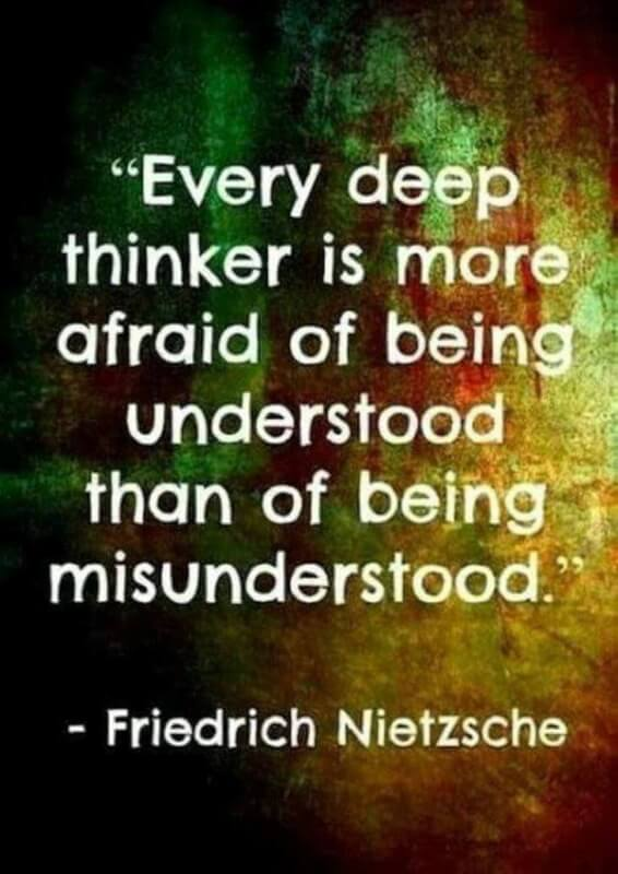 Sad deep quote Every deep thinker is more afraid of being understood than of being misunderstoo