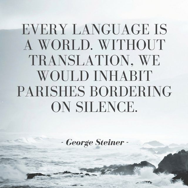 Translation quote Every language is a world. Without translation, we would inhabit parishes border