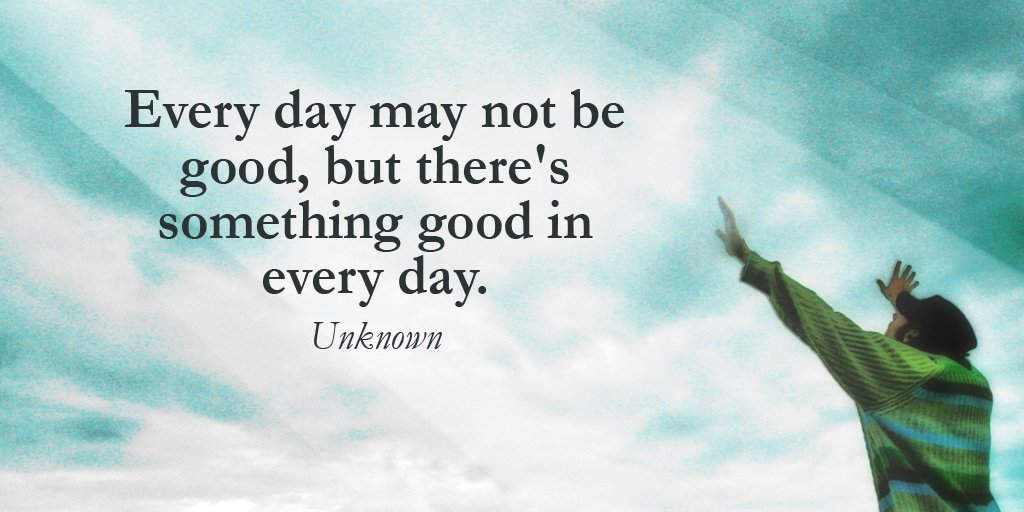 Good taste quote Every may not be good, but there's something good in every day.