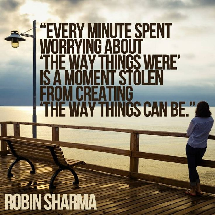 "Ordinary things quote Every minute spent worrying about ""The way thing were"" is a moment stolen from c"