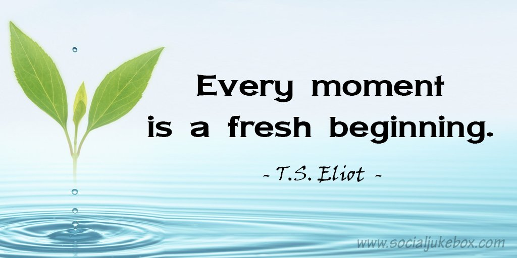 That moment quote Every moment is a fresh beginning.