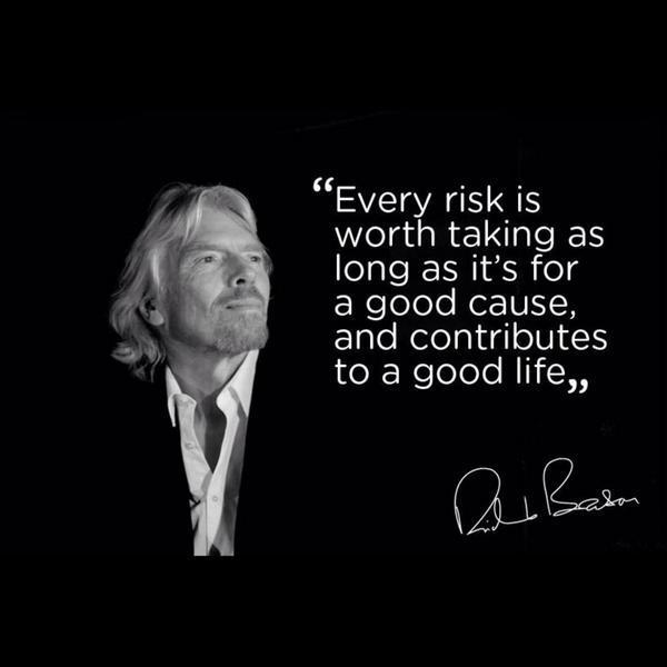 Contribution quote Every risk is worth taking as log as it's for a good cause and contributes to a