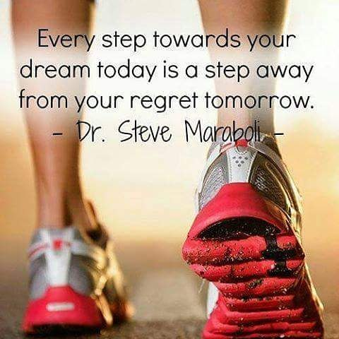 Every step towards your dream today is a step away from your regret tomorrow. - Steve Maraboli