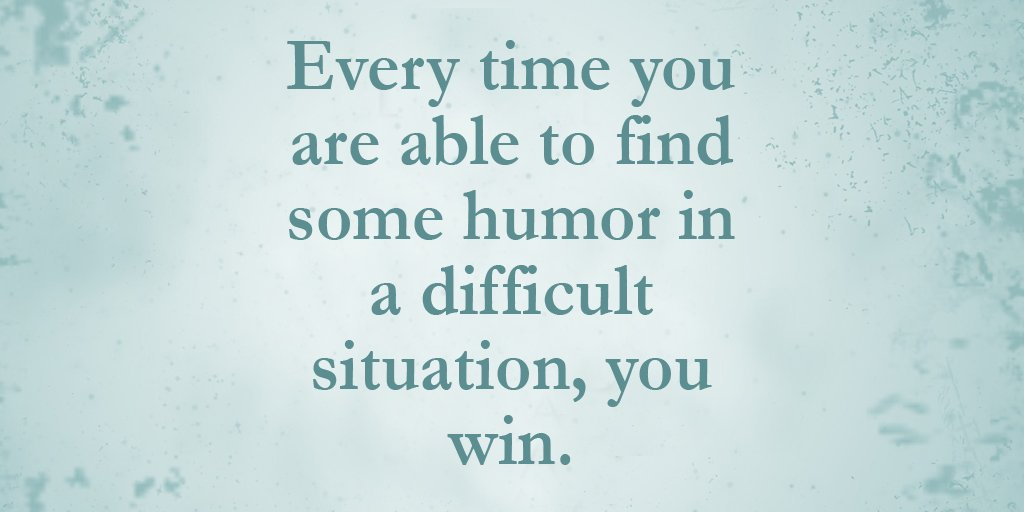 Situations quote Every time you are able to find some humor in a difficult situation, you win.