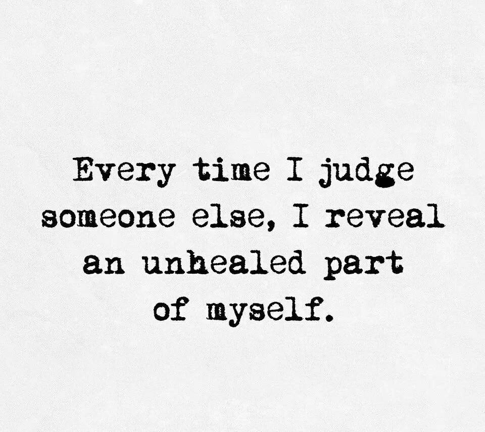 Our time quote Every time you judge someone else, you reveal an unhealed part of yourself.
