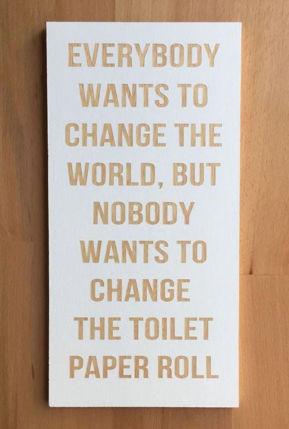Objectivity quote Everybody want to change the world, but nobody whats to change the toilet paper