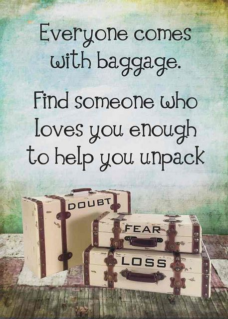 Finding yourself quote Everyone comes with baggage. Find someone who loves you enough to help you unpac