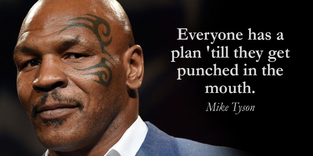 Everyone has a plan 'till they get punch - Mike Tyson ...