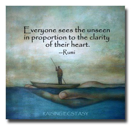 Clarity quote Everyone sees the unseen in proportion to the clarity of their heart.
