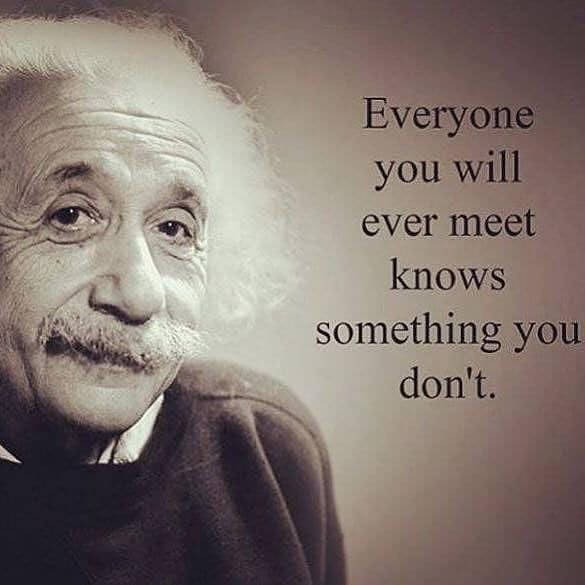 Knowledge quote Everyone you will ever meet knows something you don't.