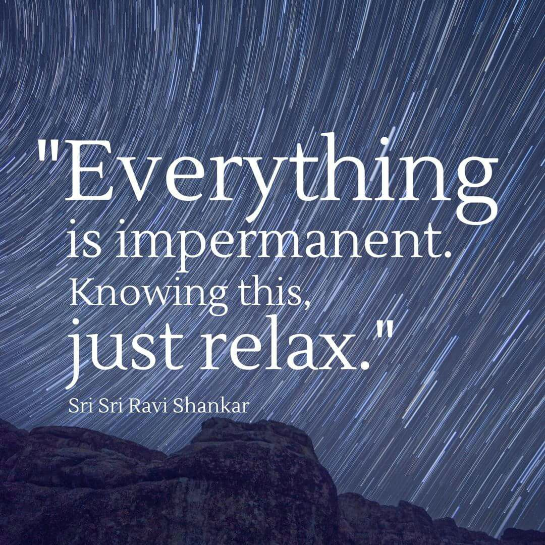 Relaxation quote Everything is impermanent. Knowing this, just relax.