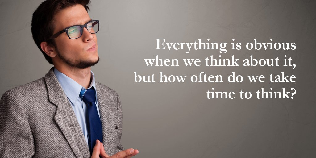 It takes time quote Everything is obvious when we think about it, but how often do we take time to t