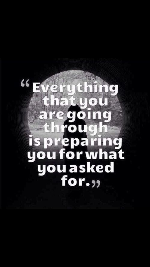Desires quote Everything that you are going through is preparing you for what you asked for.
