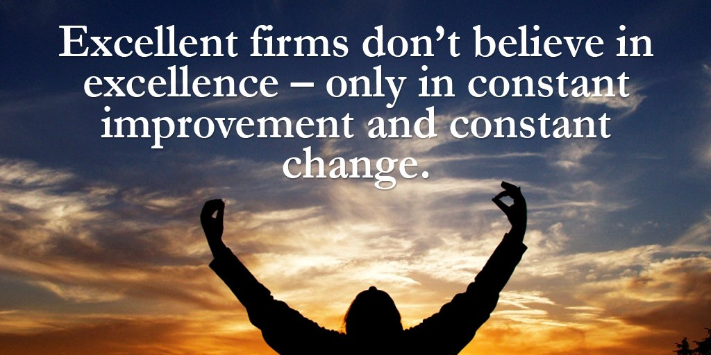 Excelled quote Excellent firms don't believe in excellence – only in constant improvement and c
