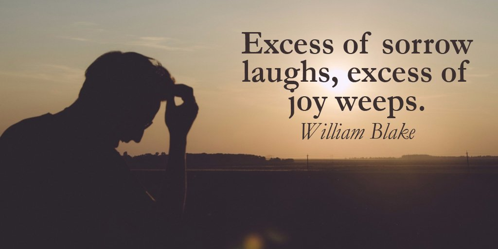 Sorrowing quote Excess of sorrow laughs, excess of joy weeps.