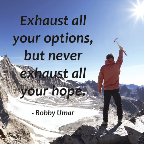 Hope quote Exhaust all your options, but never exhaust all your hope.