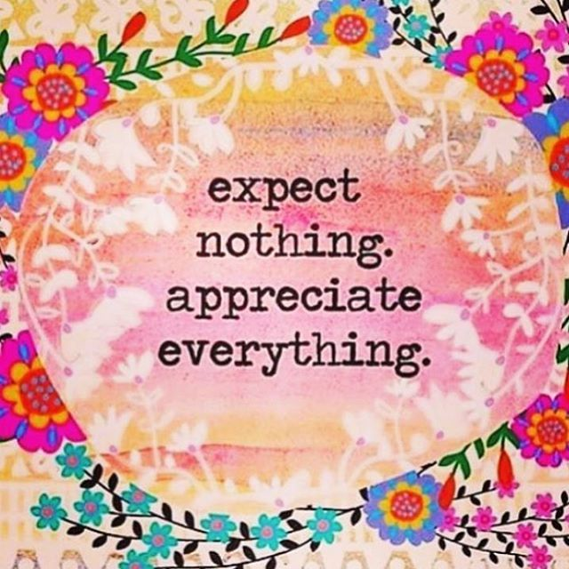 Nothing quote Expect nothing, appreciate everything.