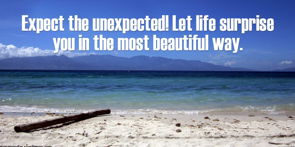 Surprise quote Expect the unexpected! Let life surprise you in the most beautiful way.