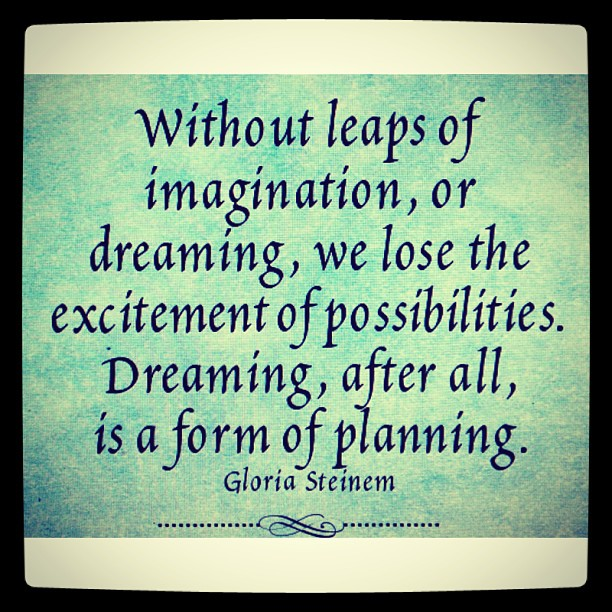 Formed quote Without leaps of imagination, or dreaming, we lose the excitement of possibiliti