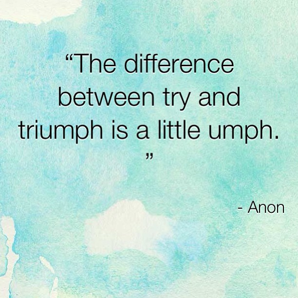 Triumph quote The difference between try and triumph is a little umph.