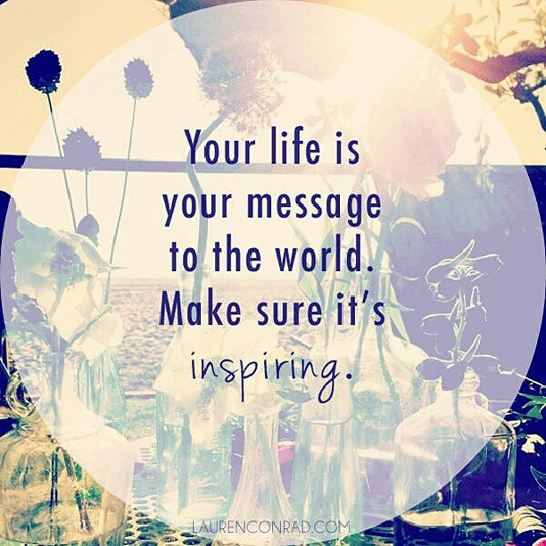 Inspiring quote Your life is your message to the world. Make sure it's inpsiring