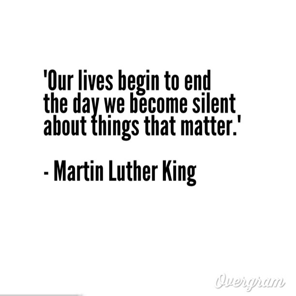 Living things quote Our lives begin to end the day we become silent about things that matter