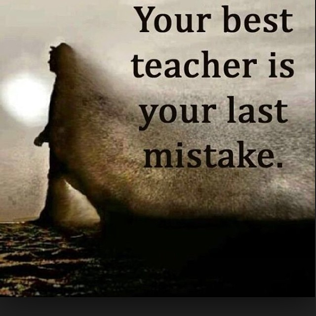 Teacher quote Your best teacher is your last mistake.
