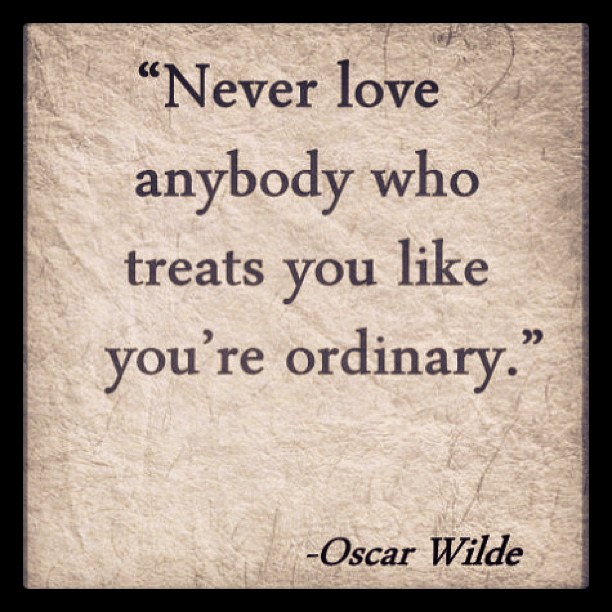 Treats quote Never love anybody who treats you like you're ordinary