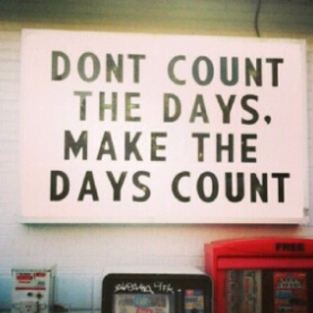Memorization quote Don't count the days, make the days count.