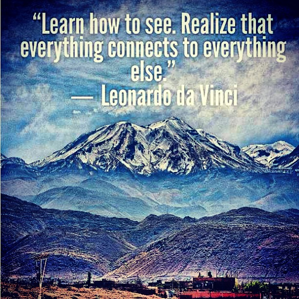 Connect quote Learn how to see, realize that everything connects to everything else
