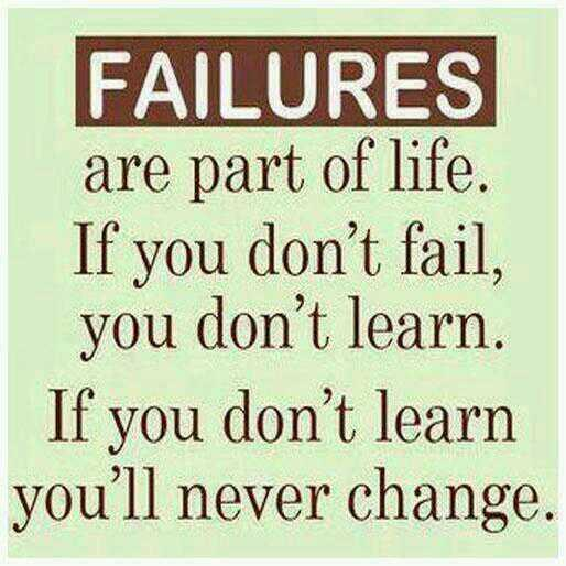 Can't change quote Failure are part of life. If you don't fail, you don't learn. If you don't learn