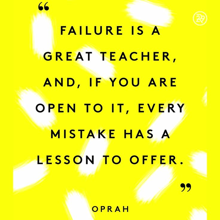 Failure is a great teacher, and, if you are open to it, every mistake has a lesson to offer. - Oprah Winfrey